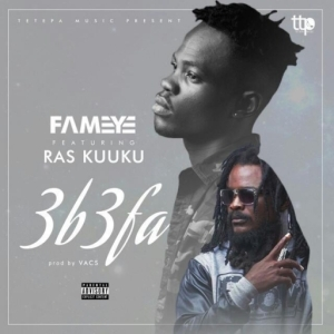 Fameye - 3b3fa ft. Ras Kuuku